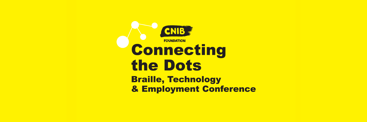 Connecting the Dots logo. A bright, yellow wallpaper featuring the CNIB Foundation Logo. Text: CNIB Foundation Connecting the Dots. Braille, Technology and Employment Conference.