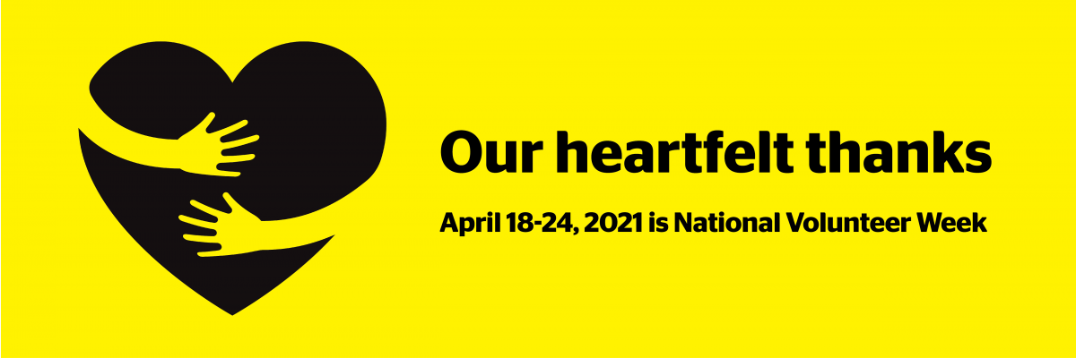 A yellow graphic of arms hugging a cartoon heart. Text: Our heartfelt thanks. April 18-24, 2021 is National Volunteer Week.