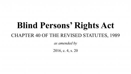 "Screenshot of the cover of Nova Scotia's Blind Persons' Rights Act, which reads as ""Blind Persons' Rights Act, Chapter 40 of the Revised Statutes, 1989, as amended by 2016, c. 4, s. 20""."
